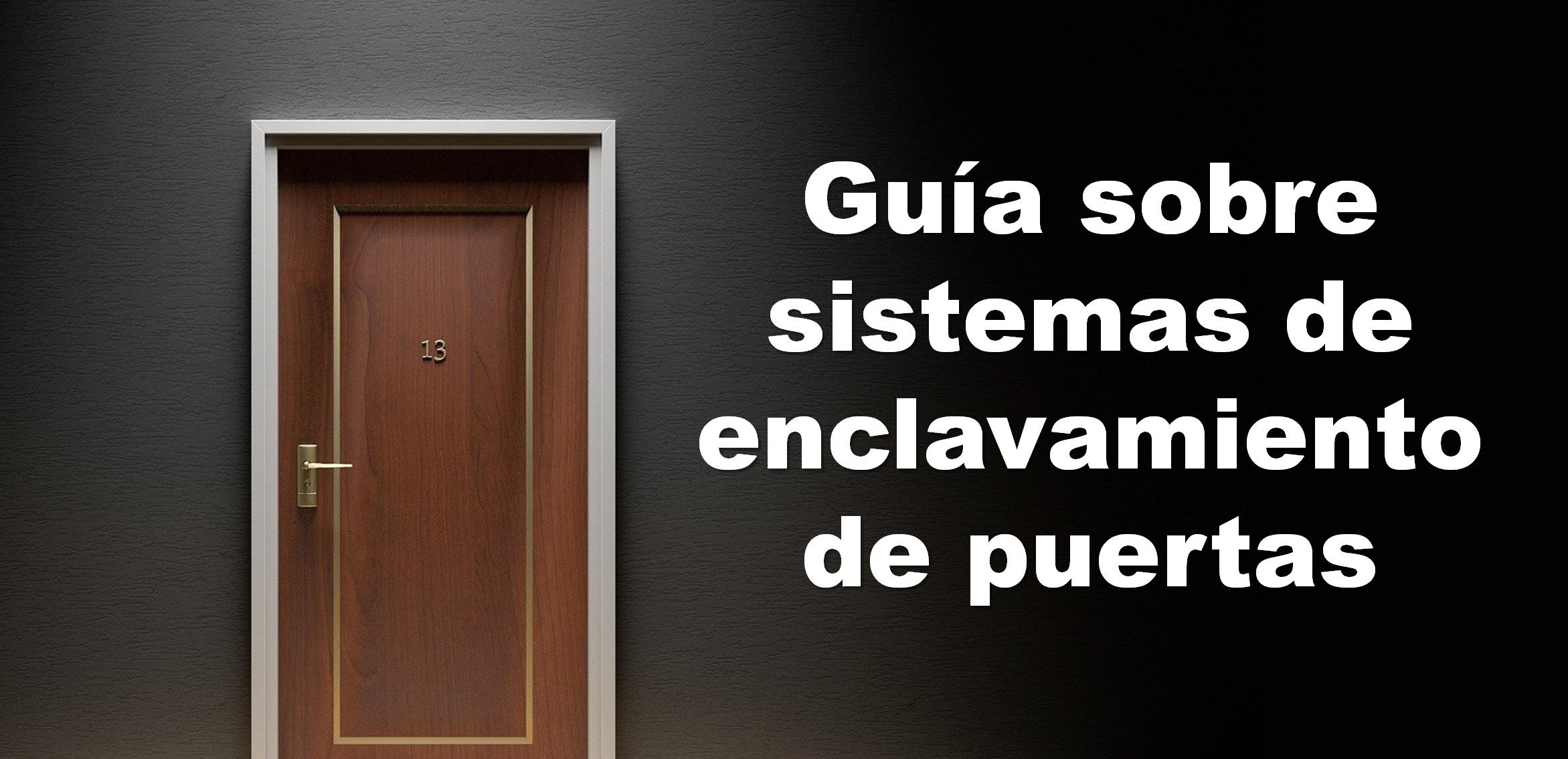 Guía sobre sistemas de enclavamiento de puertas
