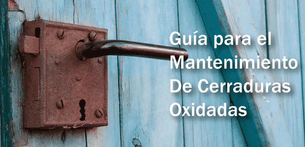 Guia mantenimiento cerraduras oxidadas